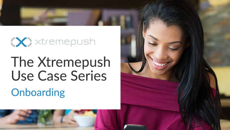 Xtremepush Use Case Series : Onboarding