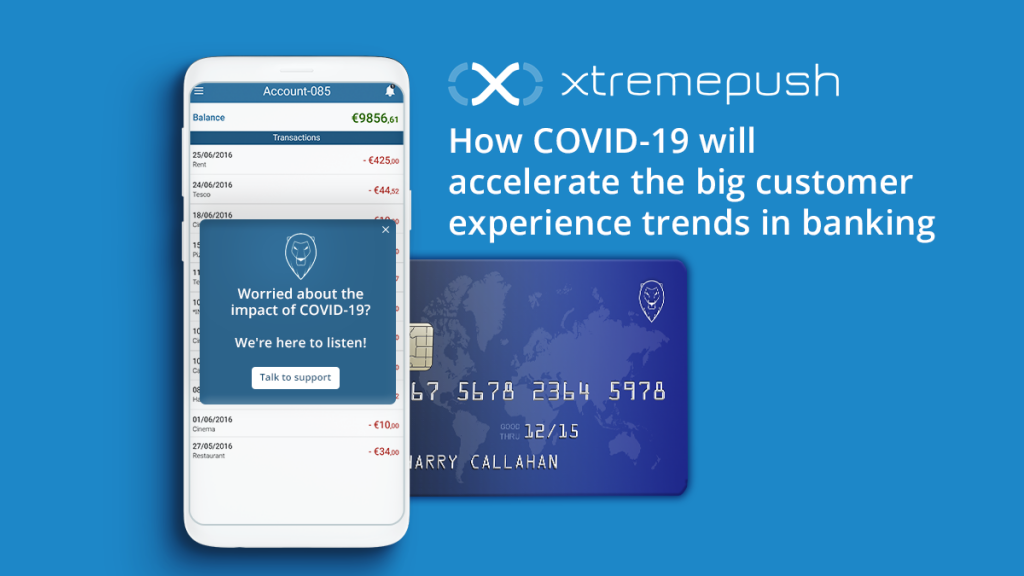 How COVID-19 will accelerate the big customer experience trends in banking